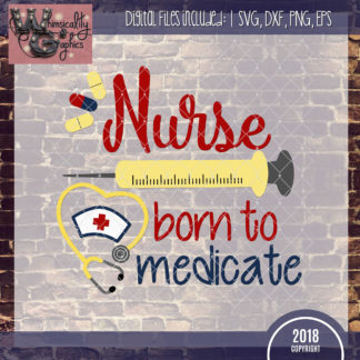 Nurse Born To Medicate