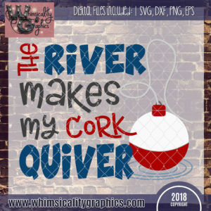 The River Makes My Cork Quiver