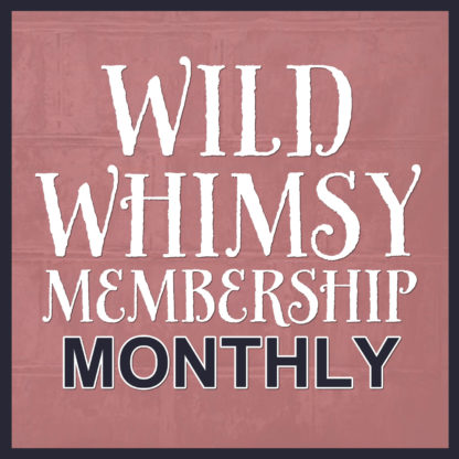 Wild Whimsy Monthly Membership