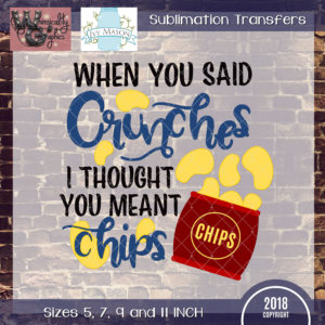 WGS124 When You Said Crunches Sublimation Transfer