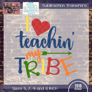 WGS133 Love Teaching My Tribe Sublimation Transfer