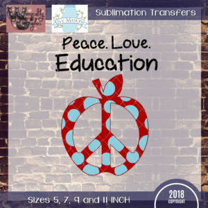 WGS134 Peace Love Education Sublimation Transfer