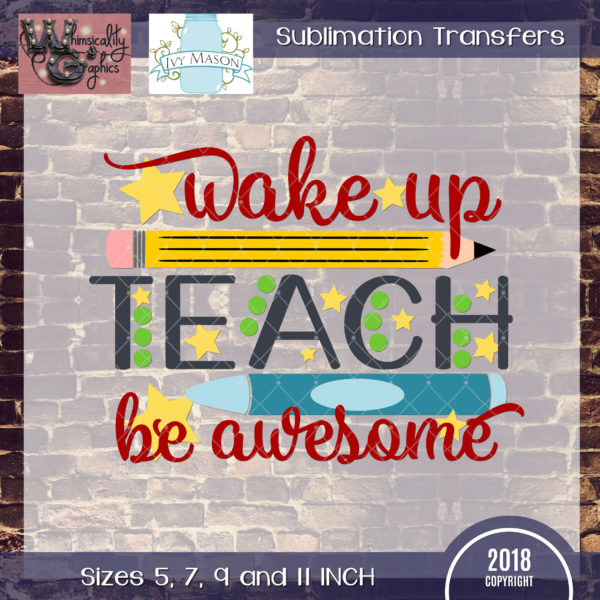 WGS145 Wake Up Teach Be Awesome Sublimation Transfer