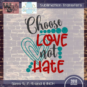 WGS152 Choose Love Not Hate Sublimation Transfer