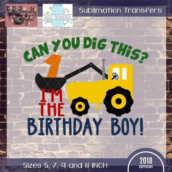 WGS182 Can You Dig This Bulldozer Birthday Sublimation Transfer