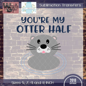 WGS188 You're My Otter Half Sublimation Transfer