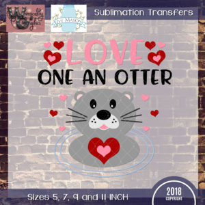 WGS191 Love One An Otter Sublimation Transfer