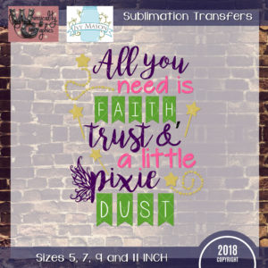 WGS194 Faith Trust and Pixie Dust Sublimation Transfer