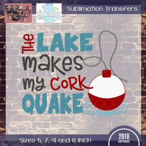 WGS204 Lake Makes My Cork Quake Sublimation Transfer