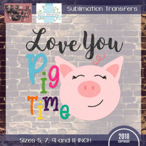 WGS207 Love You Pig Time Sublimation Transfer