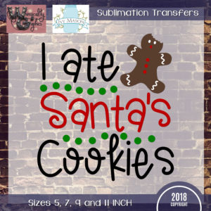 WGS234 I Ate Santa's Cookies Sublimation Transfer