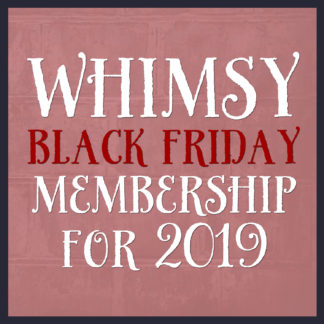 Whimsy Black Friday For 2019 Membership